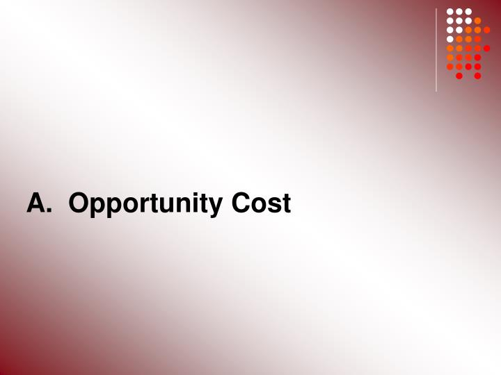A.  Opportunity Cost