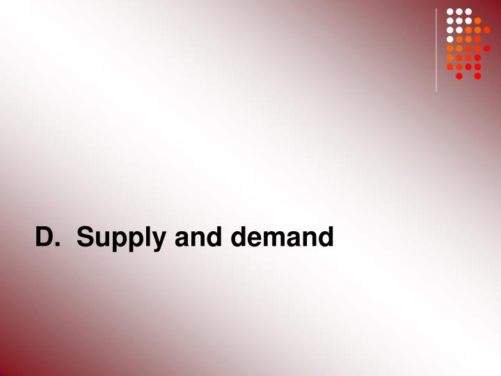 D.  Supply and demand