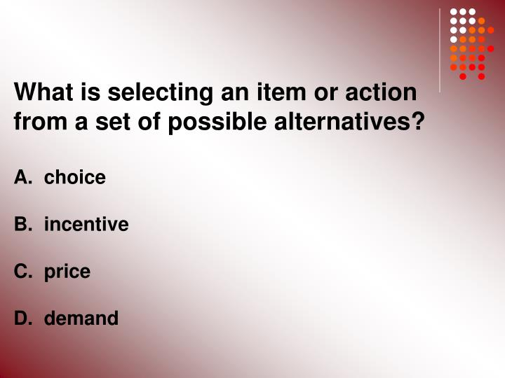 What is selecting an item or action from a set of possible alternatives?