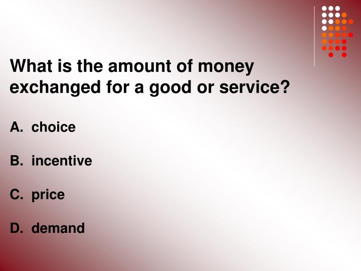 What is the amount of money exchanged for a good or service?