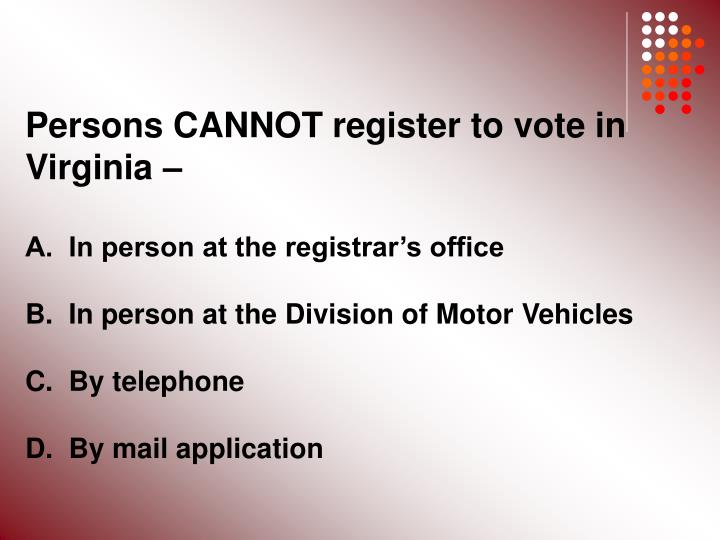 Persons CANNOT register to vote in Virginia –
