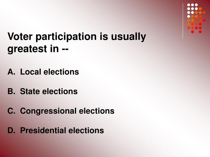 Voter participation is usually greatest in --