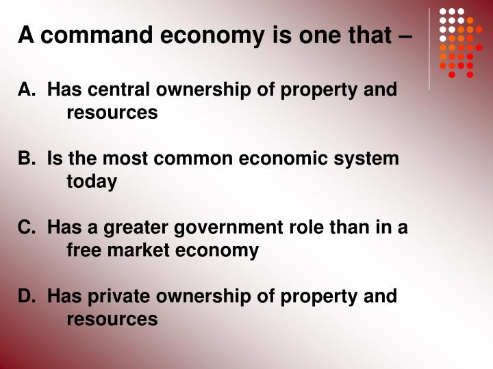 A command economy is one that –