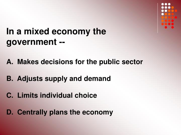 In a mixed economy the government --