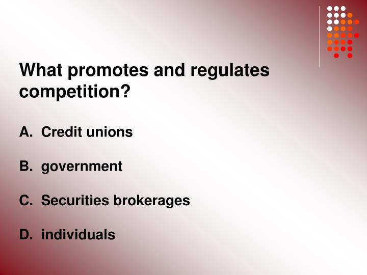 What promotes and regulates competition?