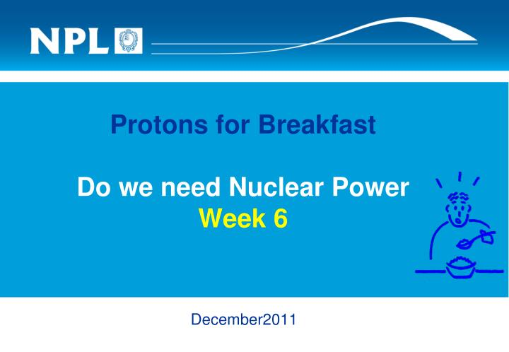 protons for breakfast do we need nuclear power week 6 n.