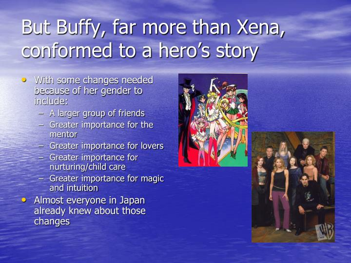 But Buffy, far more than Xena, conformed to a hero's story