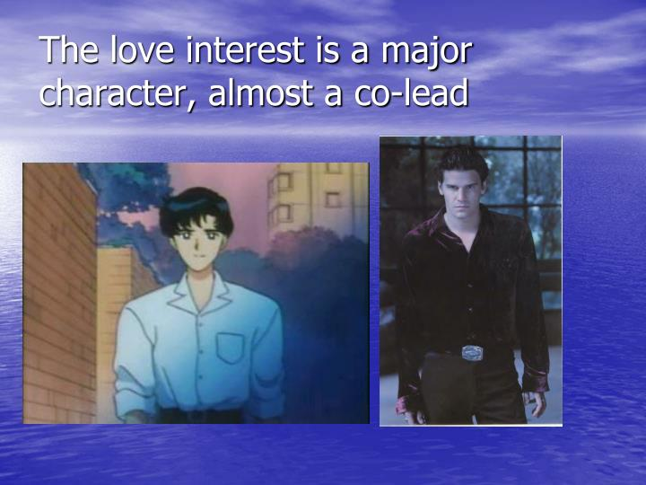 The love interest is a major character, almost a co-lead