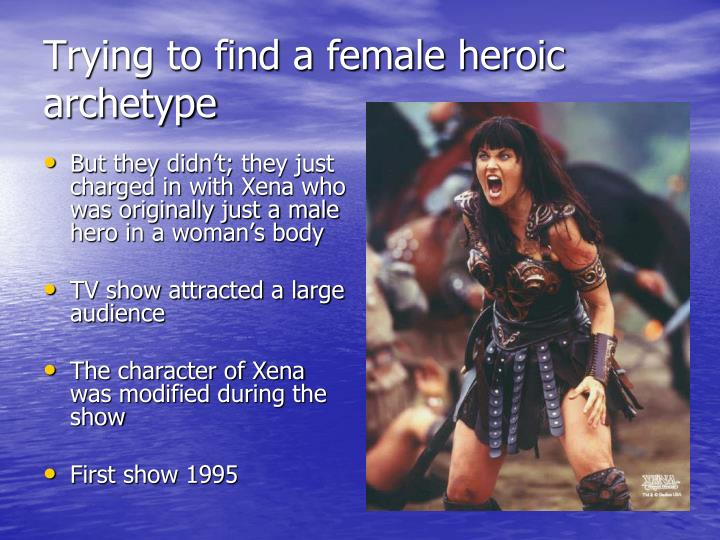 But they didn't; they just charged in with Xena who was originally just a male hero in a woman's body