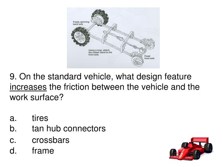 9. On the standard vehicle, what design feature