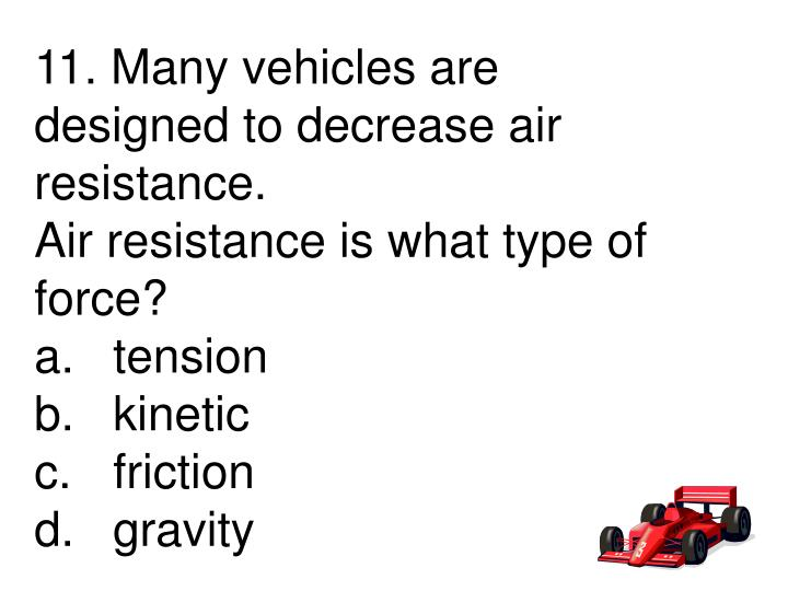 11. Many vehicles are designed to decrease air resistance.