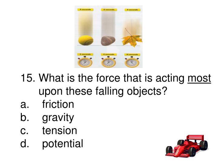 15. What is the force that is acting
