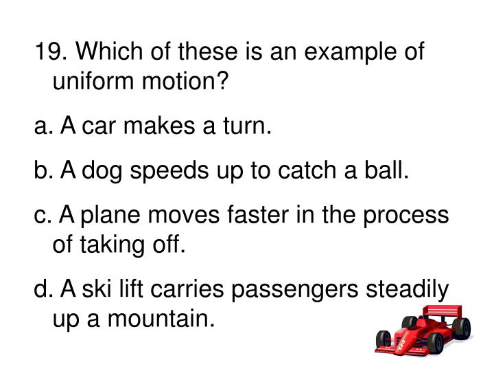 19. Which of these is an example of uniform motion?