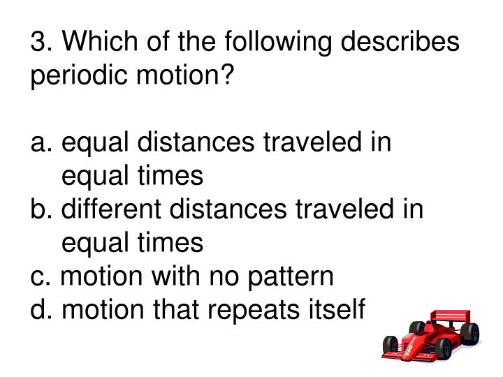3. Which of the following describes periodic motion?