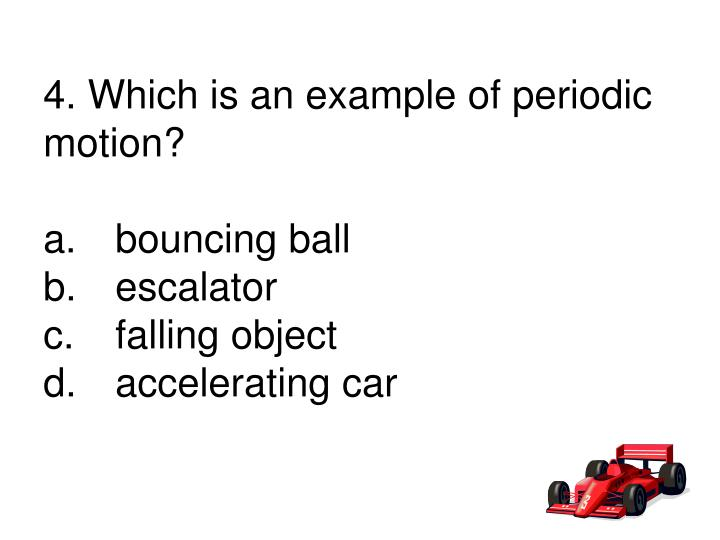 4. Which is an example of periodic motion?