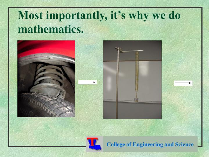 Most importantly, it's why we do mathematics.
