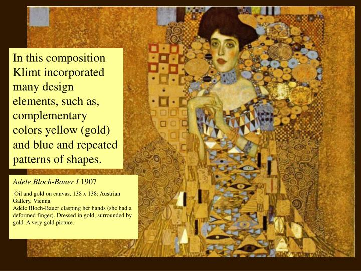 In this composition Klimt incorporated many design elements, such as, complementary colors yellow (gold) and blue and repeated patterns of shapes.