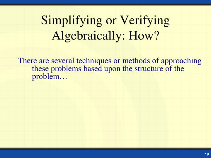Simplifying or Verifying Algebraically: How?