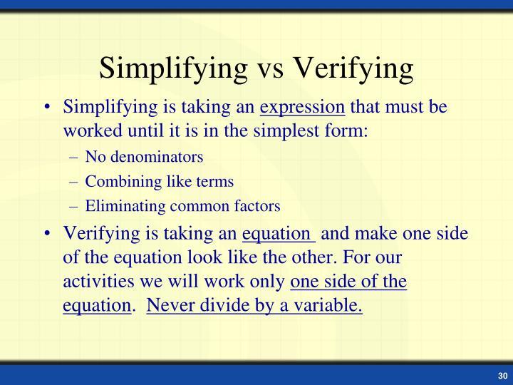 Simplifying vs Verifying