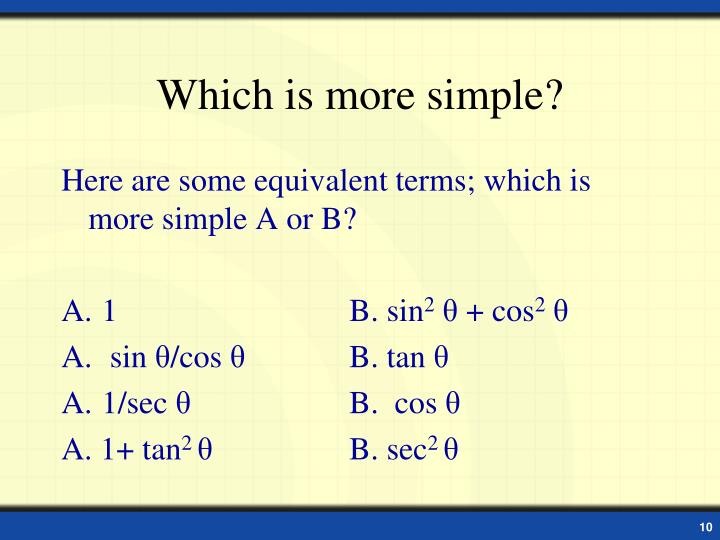 Which is more simple?