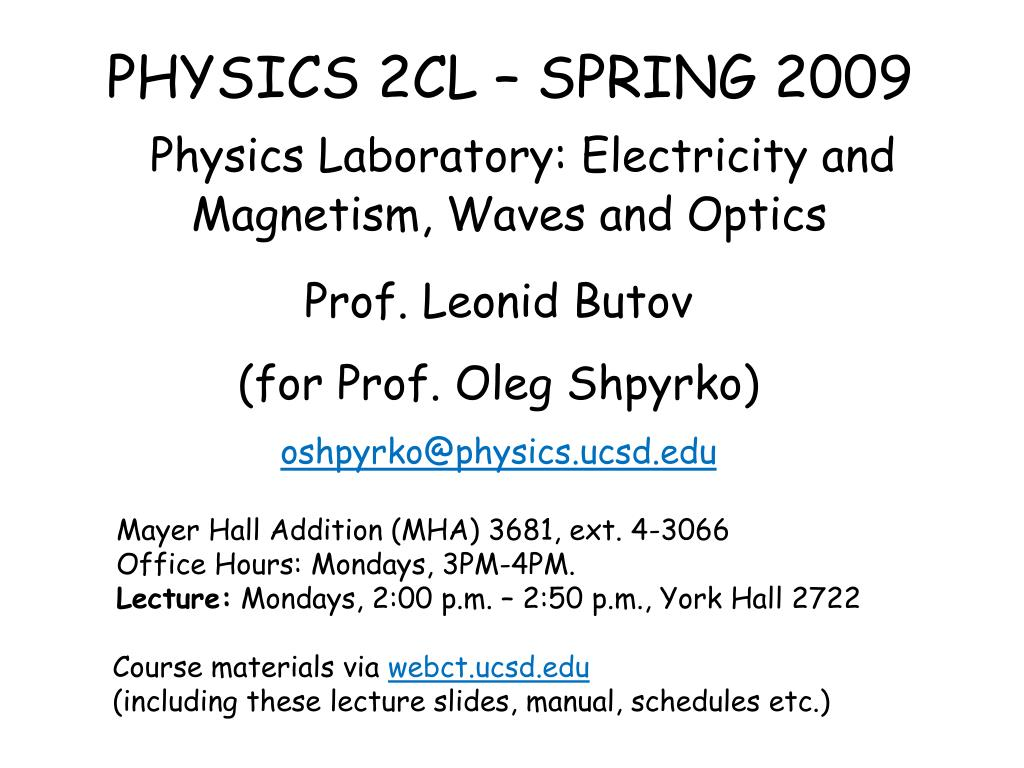 PPT - PHYSICS 2CL – SPRING 2009 Physics Laboratory: Electricity and