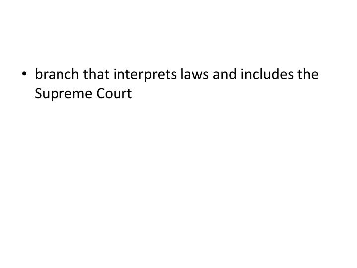 branch that interprets laws and includes the Supreme Court