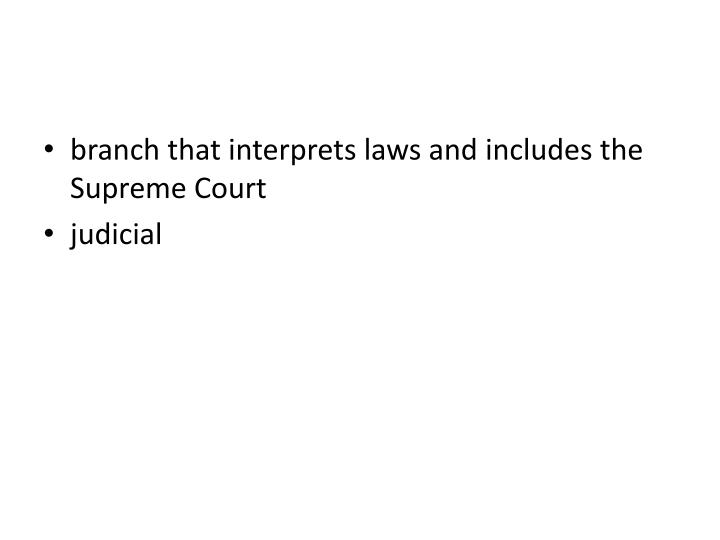 branch that interprets laws and includes the Supreme