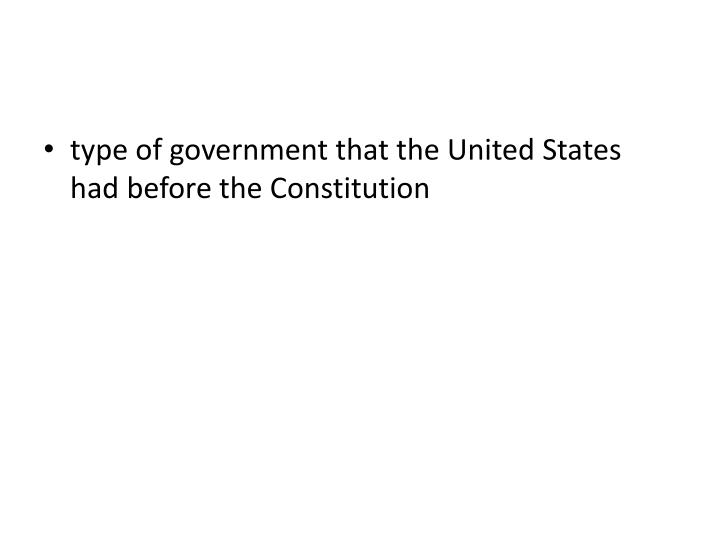 type of government that the United States had before the Constitution