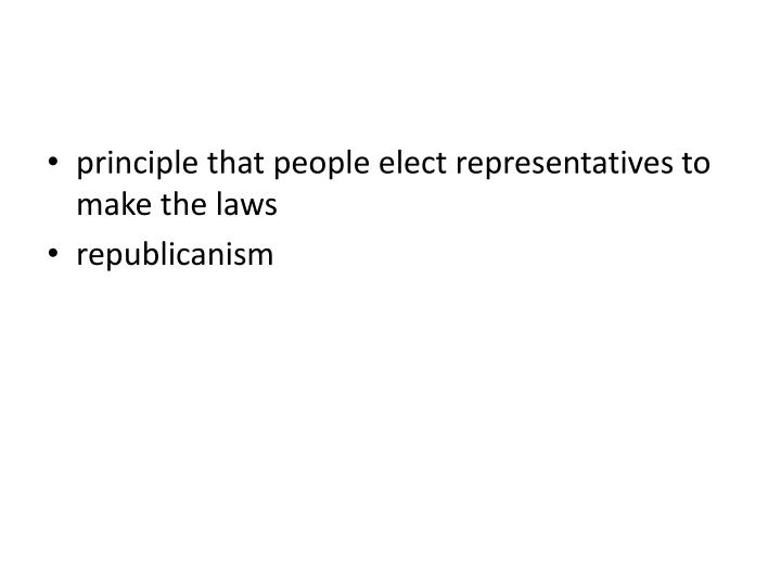 Principle that people elect representatives to make the