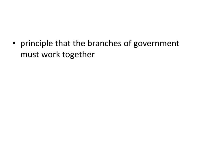 principle that the branches of government must work together