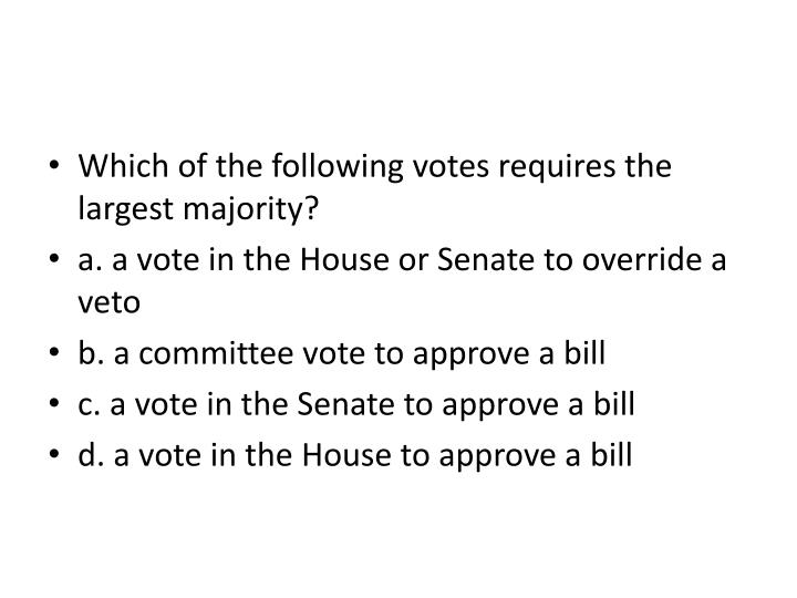 Which of the following votes requires the largest majority?