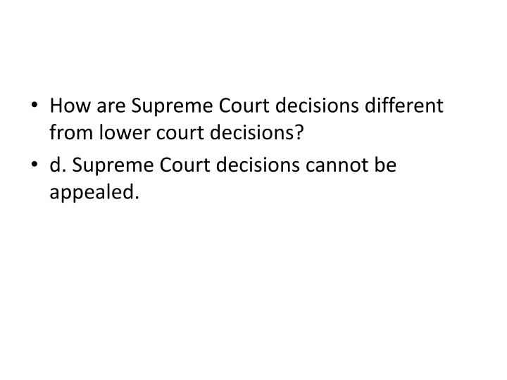 How are Supreme Court decisions different from lower court decisions?