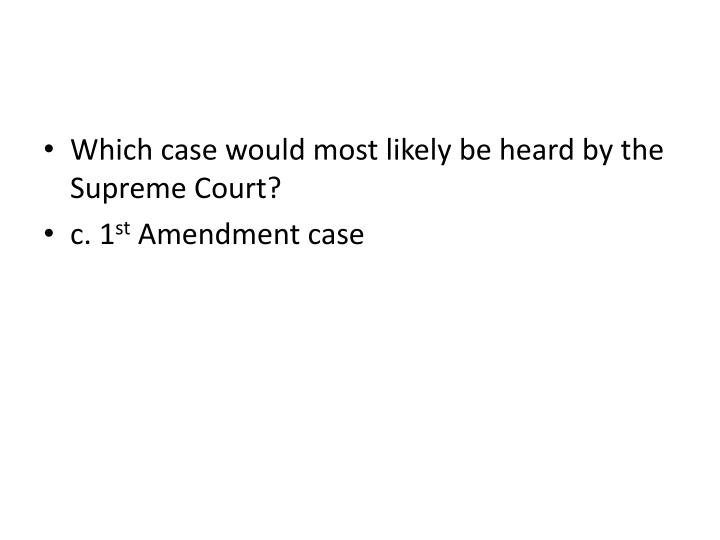 Which case would most likely be heard by the Supreme Court?
