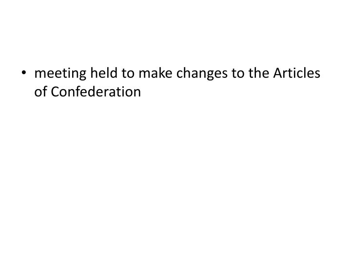 meeting held to make changes to the Articles of Confederation