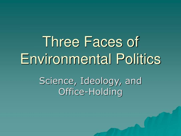 three faces of environmental politics n.