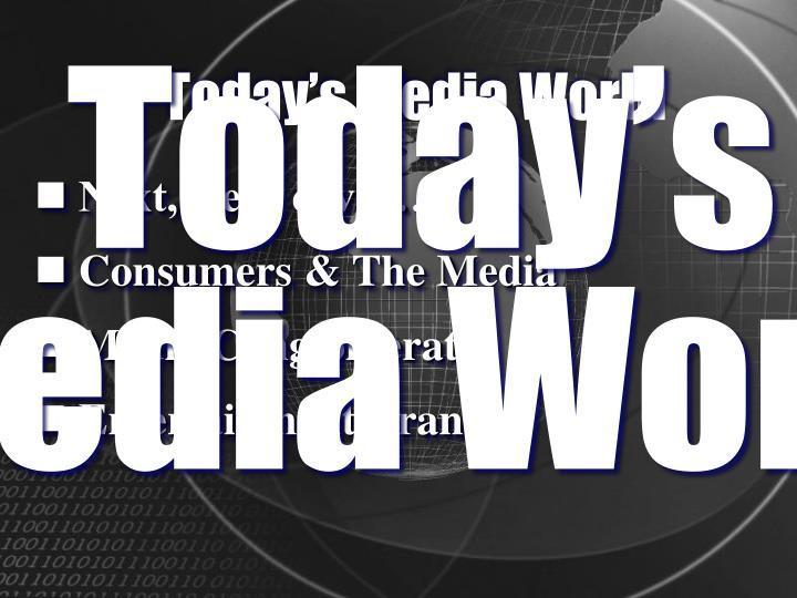 Today's Media World