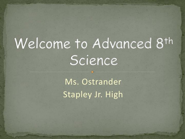 Welcome to advanced 8 th science
