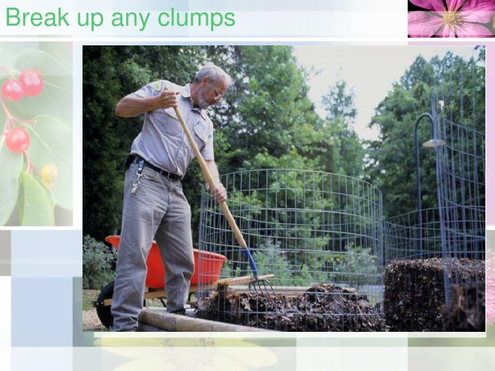 Break up any clumps