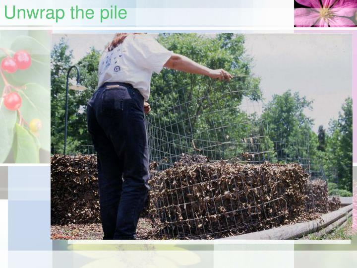 Unwrap the pile