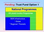 pending trust fund option 1