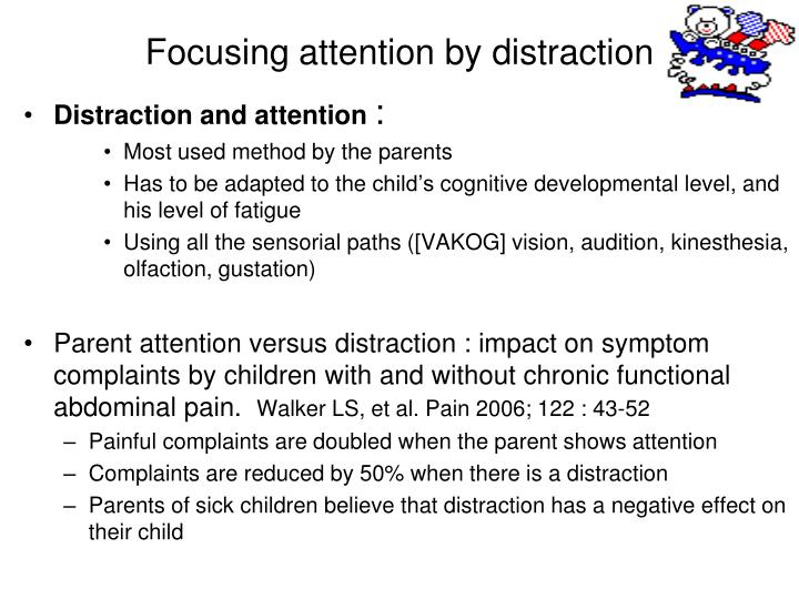 Focusing attention by distraction