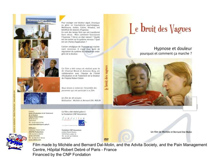 Film made by Michèle and Bernard Dal-Molin, and the Advita Society, and the Pain Management Centre, Hôpital Robert Debré of Paris - France