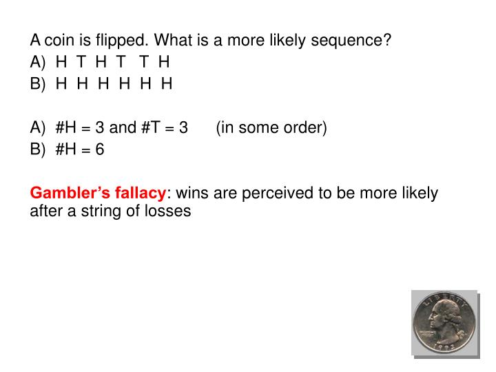 A coin is flipped. What is a more likely sequence?