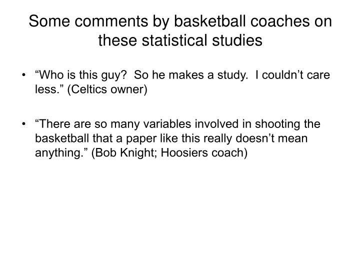 Some comments by basketball coaches on these statistical studies