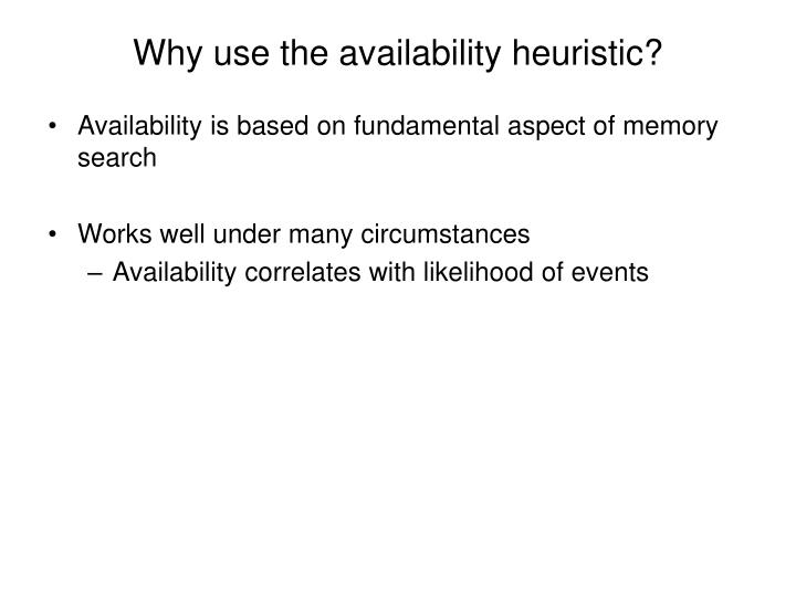 Why use the availability heuristic?