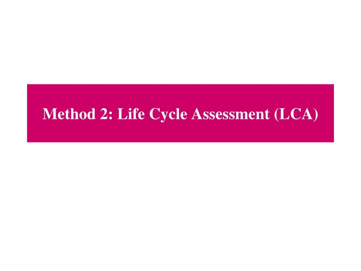 Method 2: Life Cycle Assessment (LCA)
