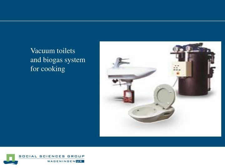 Vacuum toilets and biogas system for cooking