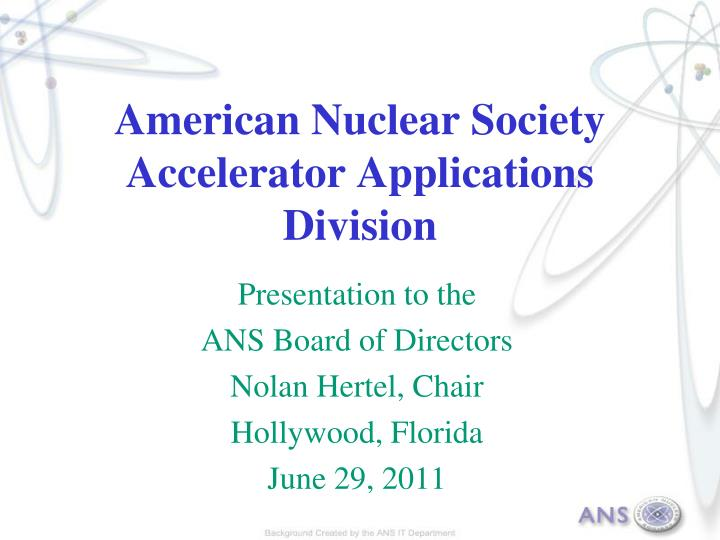 american nuclear society accelerator applications division n.