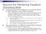 beyond the rendering equation participating media
