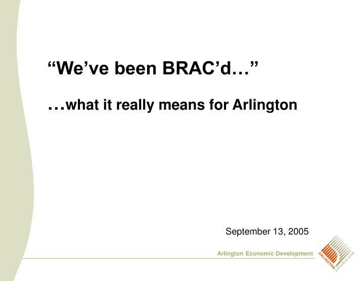 """""""We've been BRAC'd…"""""""